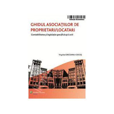 Ghidul asociatiilor de proprietari - locatari. Contabilitatea si legislatia specifica aplicata