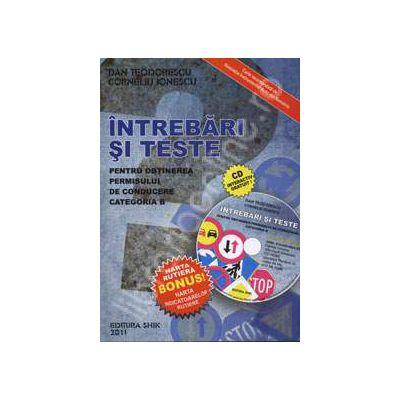 Intrebari si teste 2011 - Pentru obtinerea permisului de conducere categoria B (Contine CD interactiv)