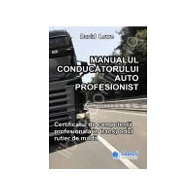 Manualul conducatorului auto profesionist. Certificatul de competenta profesionala in transportul rutier de marfa