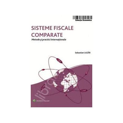 Sisteme fiscale comparate. Metode si practici internationale
