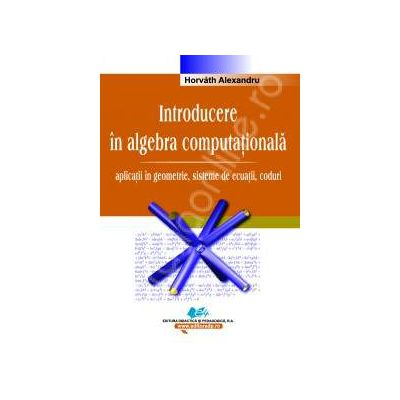 Introducere in algebra computationala (aplicatii in geometrie, sisteme de ecuatii, coduri)