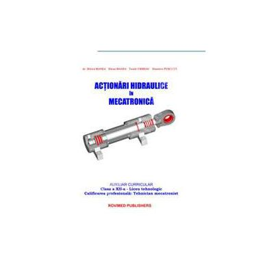 Actionari hidraulice in mecatronica - Auxiliar curricular clasa a XII-a. Liceul tehnologic