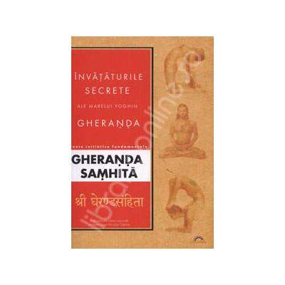 Invataturile secrete ale marelui yoghin Gheranda - Texte initiatice fundamentale Gheranda Samhita
