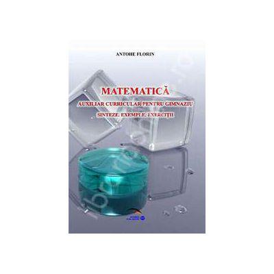 Matematica. Auxiliar curricular pentru gimnaziu. Sinteze, exemple, exercitii