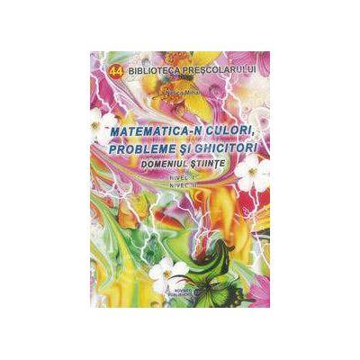 Matematica-n culori, probleme si ghicitori Domeniul stiinte Nivelul I si Nivelul II