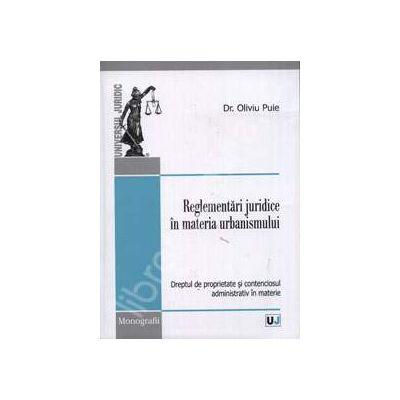 Reglementari juridice in materia urbanismului  (Dreptul de proprietate si contenciosul administrativ in materie)
