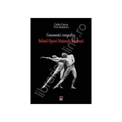 Consemnari coregrafice. Baletul Operei Nationale Bucuresti