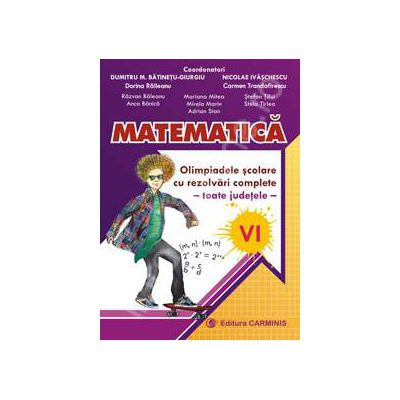 Matematica. Olimpiadele scolare cu rezolvari complete - toate judetele - clasa a VI-a