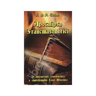 Apocalipsa Francmasoneriei. O interpretare constructiva a simbolismului Lojei Masonice