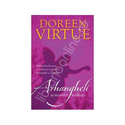 Arhangheli si maestri inaltati (Ghid pentru lucrarea si vindecarea cu ajutorul divinitatilor si zeitatilor)