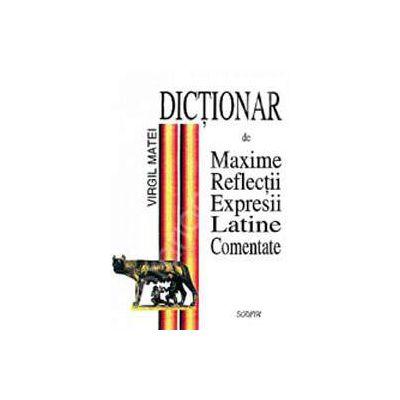 Dictionar de maxime, reflectii, expresii latine comentate.