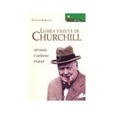 Lumea vazuta de Churchill. Afirmatii. Confidente. Profetii