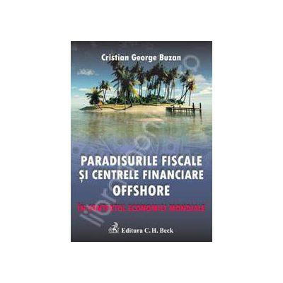 Paradisurile fiscale si centrele financiare offshore. In contextul economiei mondiale