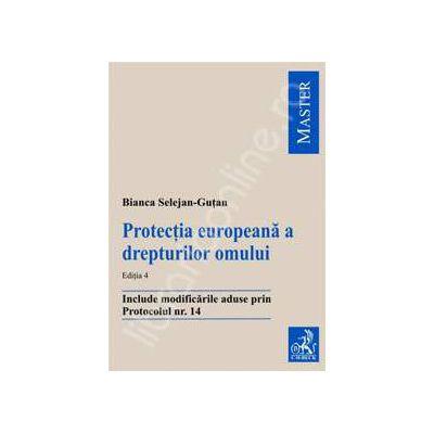 Protectia europeana a drepturilor omului (Include modificarile aduse prin Protocolul nr. 14)