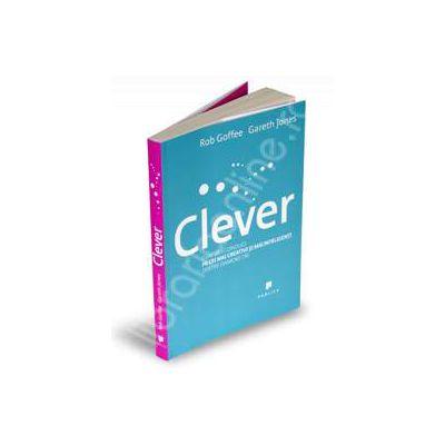Clever - Cum sa-i conduci pe cei mai creativi si mai inteligenti dintre oamenii tai