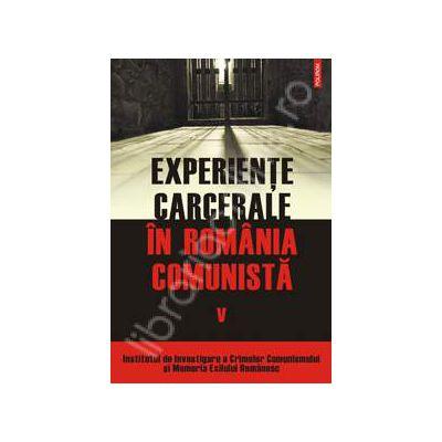 Experiente carcerale in Romania comunista. Volumul al V-lea