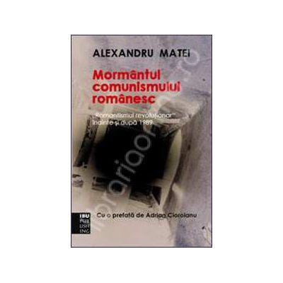 Mormantul comunismului romanesc.'Romantismul revolutionar'inainte si dupa 1989