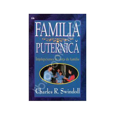 Familia puternica. Intelepciune in viata de familie