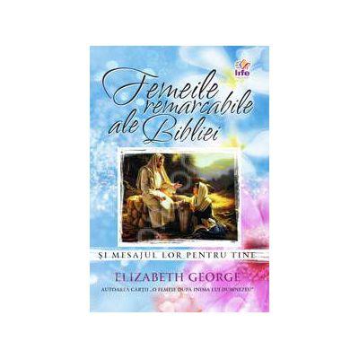 Femeile remarcabile ale bibliei si mesajul lor pentru tine