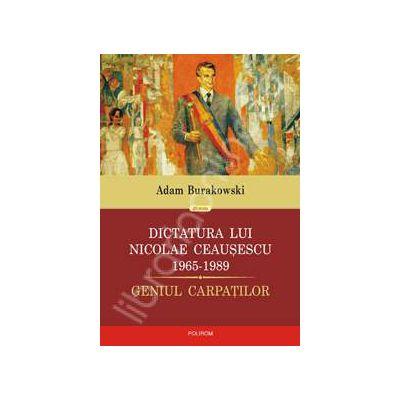 Dictatura lui Nicolae Ceausescu (1965-1989). Geniul Carpatilor