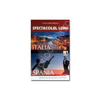 Spectacolul Lumii. Italia si Spania (Arta de a calatori)