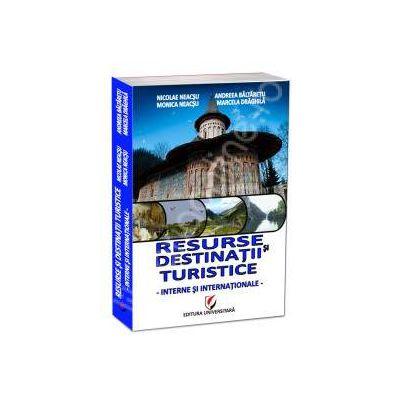 Resurse si destinatii turistice (interne si internationale)