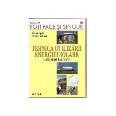 Poti face si singur - Tehnica utilizarii energiei solare. Manual de executie