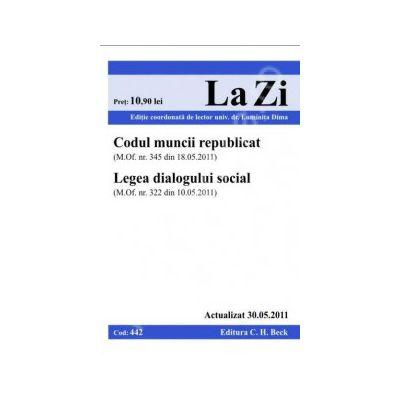 Codul muncii republicat si Legea dialogului social (actualizat la 30.05.2011). Cod 442