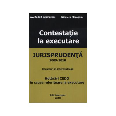 Contestatie la executare - Jurisprudenta 2009-2010 (Recursuri in interesul legii. Hotarari CEDO in cauze referitoare la executare)