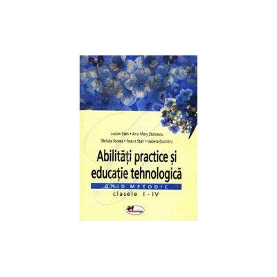 Abilitati practice si educatie tehnologica. Ghid metodic clasele I-IV