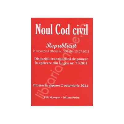 Noul Cod civil  republicat in Monitorul Oficial nr. 505 din 15.07.2011 (Legea nr. 287/2009 republicata in Monitorul Oficial nr. 505 din 15.07.2011)