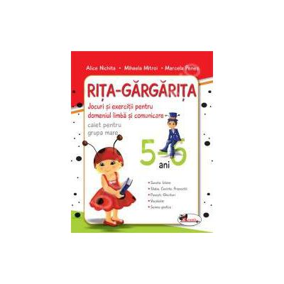 Rita Gargarita caiet grupa mare 5-6 ani. Jocuri si exercitii pentru domeniul limba si comunicare
