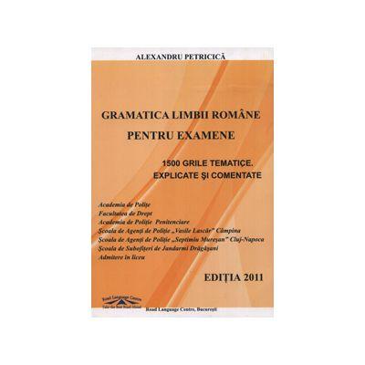 Gramatica Limbii Romane pentru examene - 1500 grile tematice explicate si comentate (Academia de Politie)