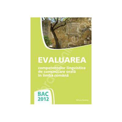 Bacalaureat 2012. Evaluarea competentelor lingvistice de comunicare orala in limba romana (Rodica Lungu)