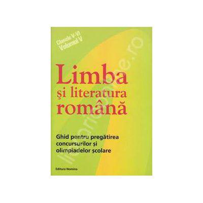 Limba si literatura romana clasele V-VI (Volumul V). Ghid pentru pregatirea concursurilor si olimpiadelor scolare