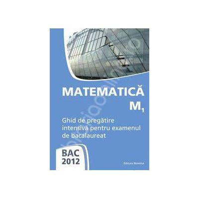Matematica M1 bacalaureat 2012. Ghid de pregatire intensiva pentru examenul de bacalaureat