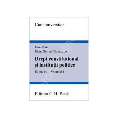 Drept constitutional si institutii politice. Volumul I - Editia 14