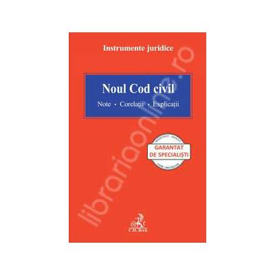 Noul cod civil - Note - Corelatii - Explicatii