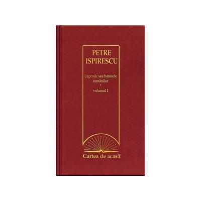 Legende sau basmele romanilor - volumul I (Cartea de acasa, vol. 27)