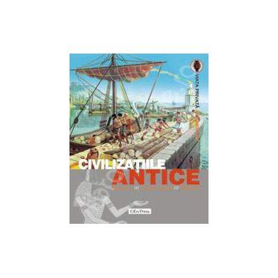 Civilizatiile antice (Viata de zi cu zi a oamenilor)