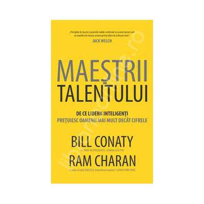 Maestrii talentului. De ce liderii inteligenti pretuiesc oamenii mai mult decat cifrele
