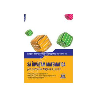 Matematica culegere de exercitii si probleme pentru clasele VII-VIII (Sa invatam matematica prin Concursul National EUCLID)