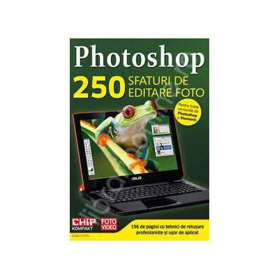 Photoshop 250 Sfaturi de editare foto (Pentru toate versiunile de Photoshop si Elements)