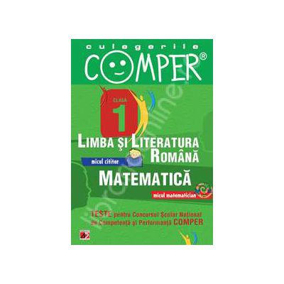 Limba si literatura romana, Matematica - Clasa I (Teste pentru Concursul Scolar National de Competenta si Performanta COMPER)