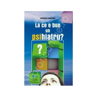 La ce e bun un psihiatru?