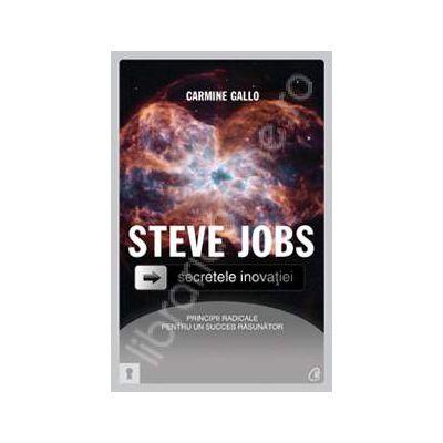 Steve Jobs. Secretele inovatiei: principii radicale pentru un succes rasunator