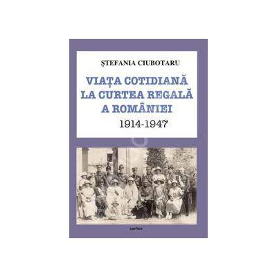 Viata cotidiana la Curtea Regala a Romaniei 1914-1947