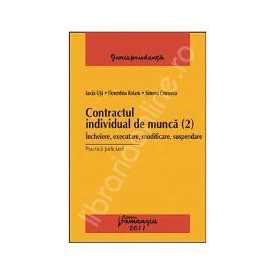 Contractul individual de munca (2). Incheiere, executare, modificare, suspendare