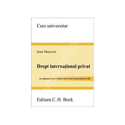 Drept international privat. In reglementarea Noului Cod civil si de procedura civila