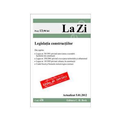 Legislatia constructiilor. Actualizata la 5.01.2012 (Cod 458)